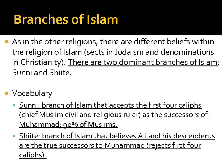 Branches of Islam As in the other religions, there are different beliefs within the