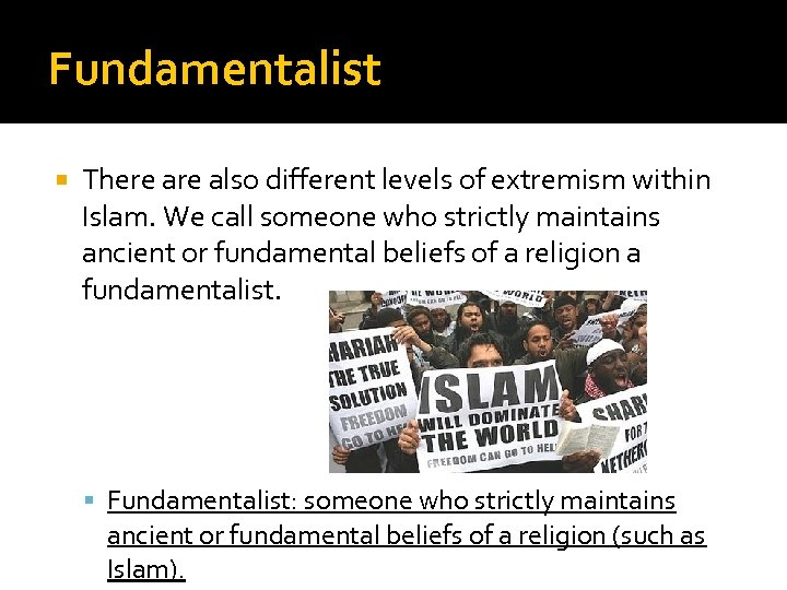 Fundamentalist There also different levels of extremism within Islam. We call someone who strictly