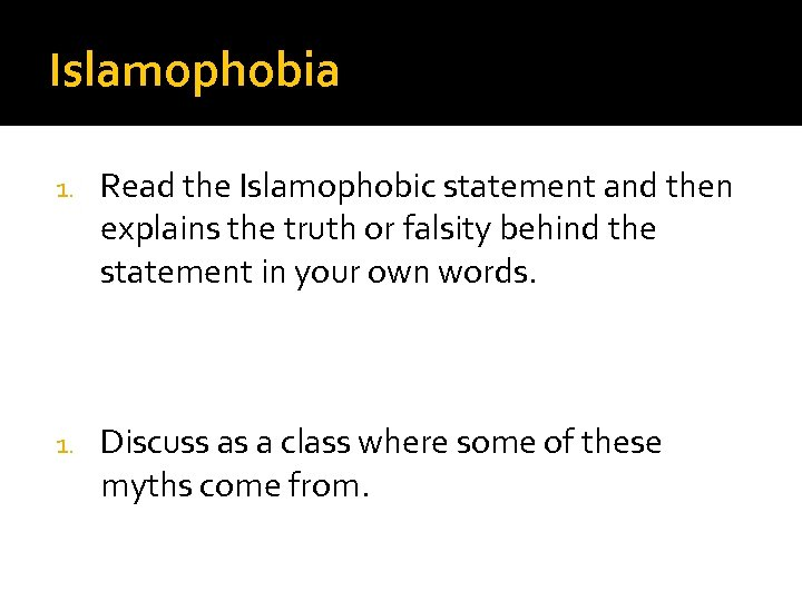 Islamophobia 1. Read the Islamophobic statement and then explains the truth or falsity behind