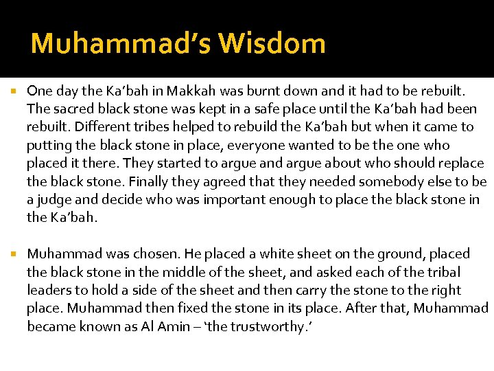 Muhammad's Wisdom One day the Ka'bah in Makkah was burnt down and it had
