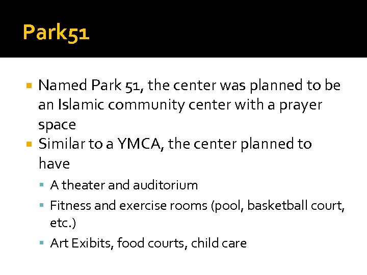 Park 51 Named Park 51, the center was planned to be an Islamic community