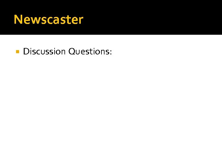 Newscaster Discussion Questions: