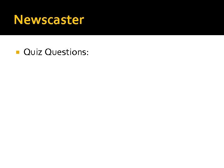 Newscaster Quiz Questions: