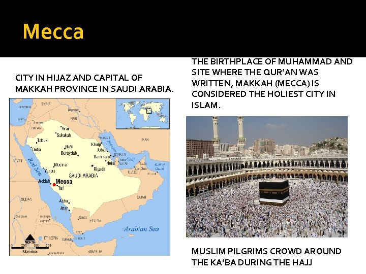 Mecca CITY IN HIJAZ AND CAPITAL OF MAKKAH PROVINCE IN SAUDI ARABIA. THE BIRTHPLACE