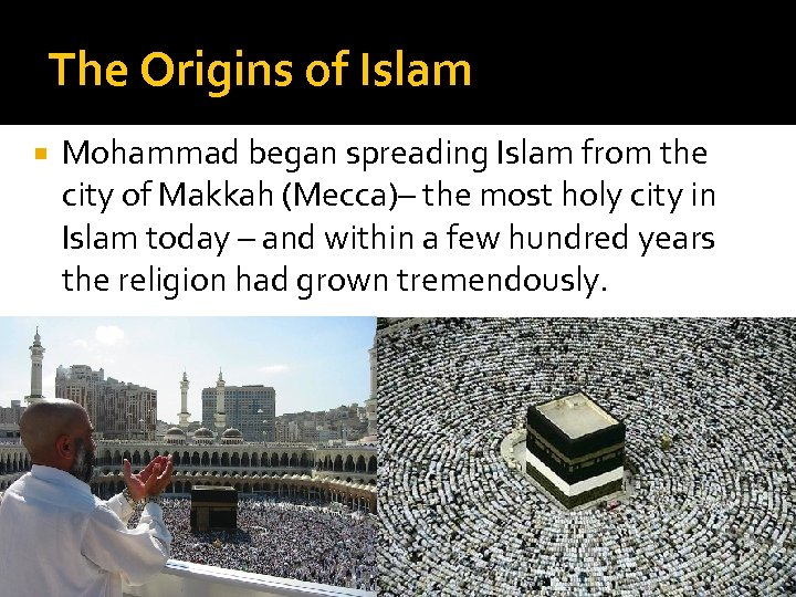 The Origins of Islam Mohammad began spreading Islam from the city of Makkah (Mecca)–