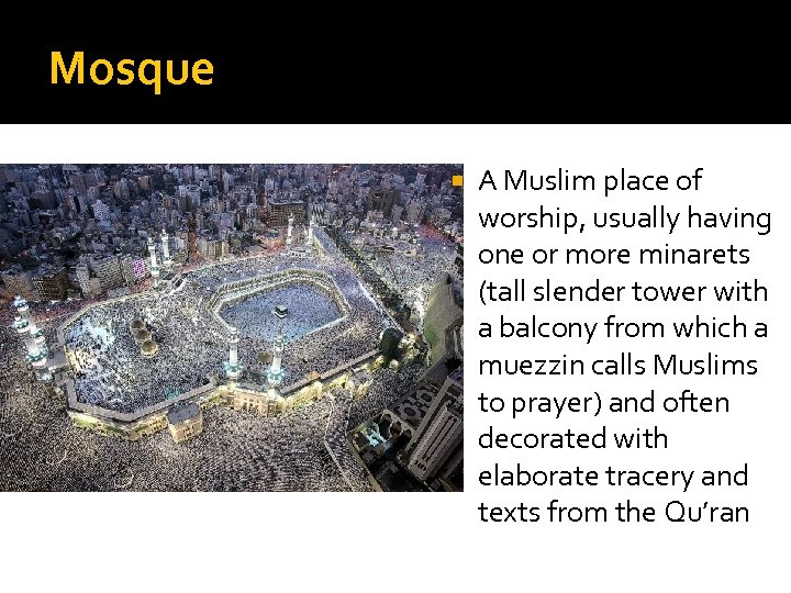 Mosque A Muslim place of worship, usually having one or more minarets (tall slender