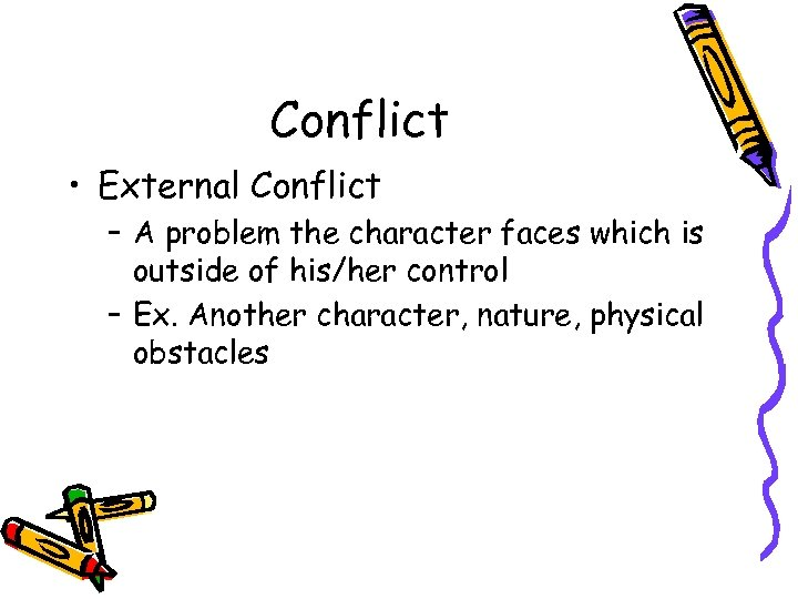 Conflict • External Conflict – A problem the character faces which is outside of