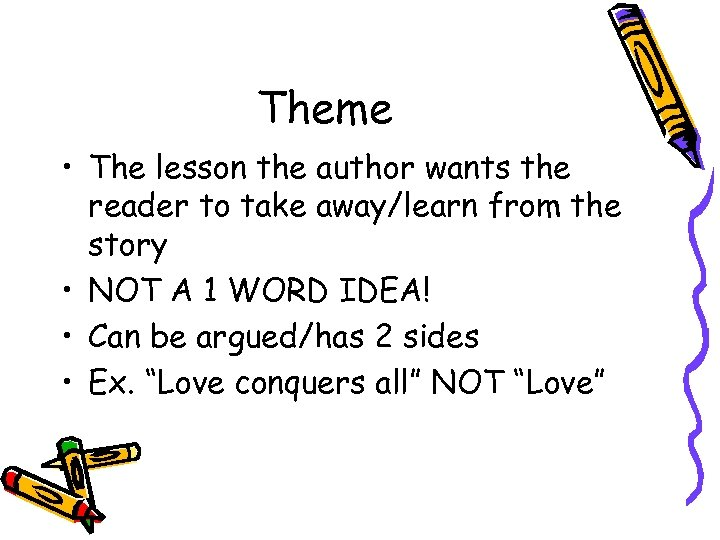 Theme • The lesson the author wants the reader to take away/learn from the