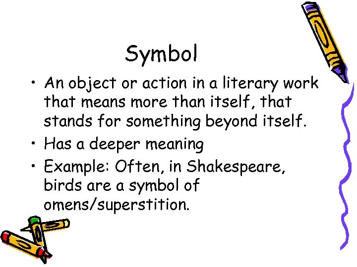 Symbol • An object or action in a literary work that means more than