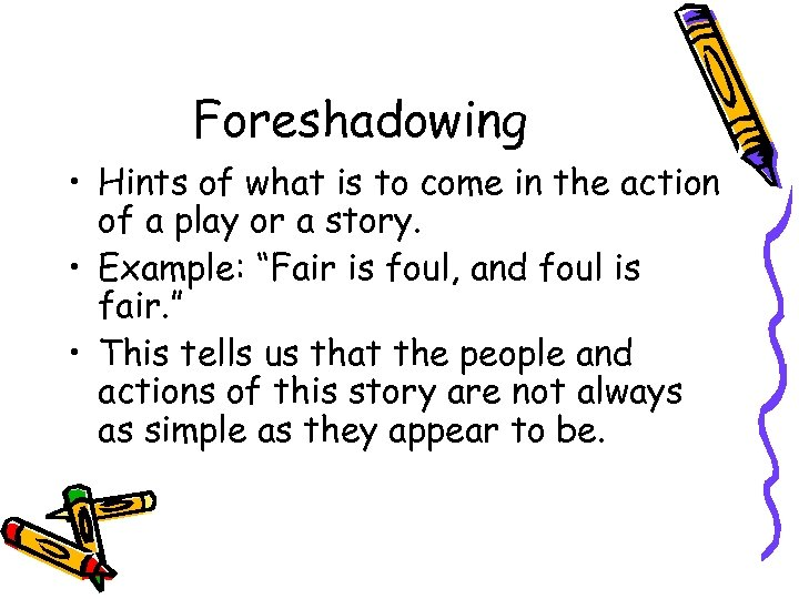 Foreshadowing • Hints of what is to come in the action of a play