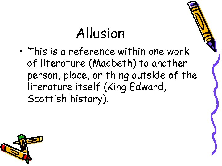 Allusion • This is a reference within one work of literature (Macbeth) to another