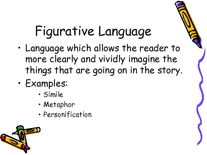 Figurative Language • Language which allows the reader to more clearly and vividly imagine