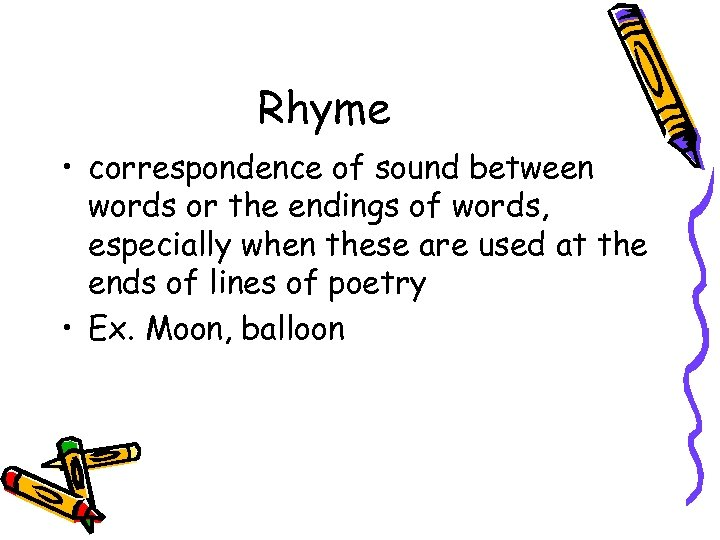 Rhyme • correspondence of sound between words or the endings of words, especially when
