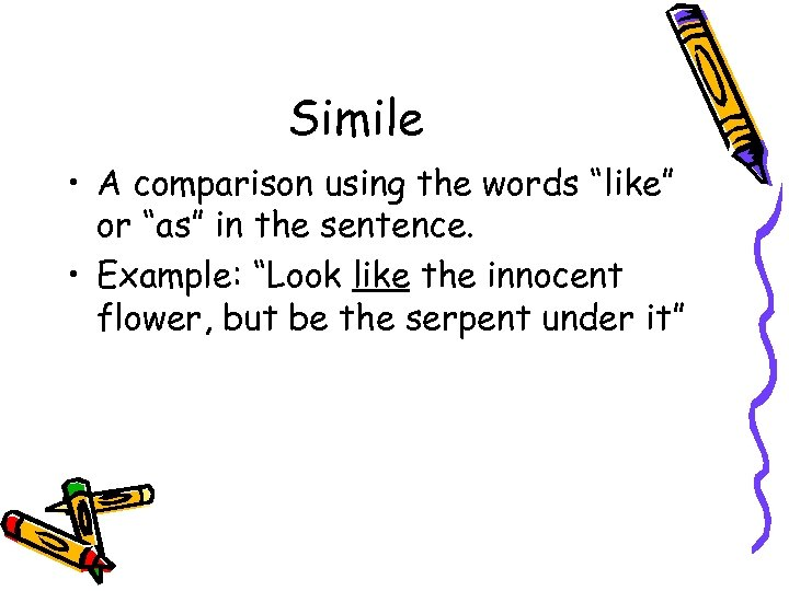 """Simile • A comparison using the words """"like"""" or """"as"""" in the sentence. •"""