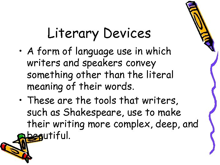 Literary Devices • A form of language use in which writers and speakers convey