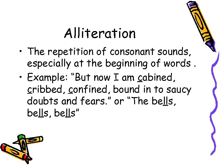 Alliteration • The repetition of consonant sounds, especially at the beginning of words. •