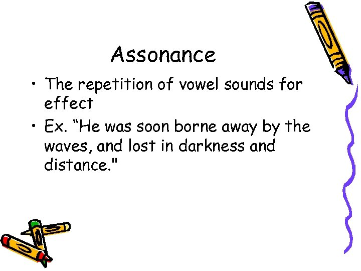 """Assonance • The repetition of vowel sounds for effect • Ex. """"He was soon"""