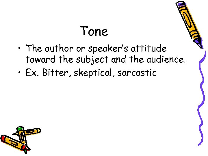 Tone • The author or speaker's attitude toward the subject and the audience. •