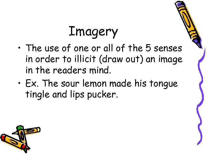 Imagery • The use of one or all of the 5 senses in order