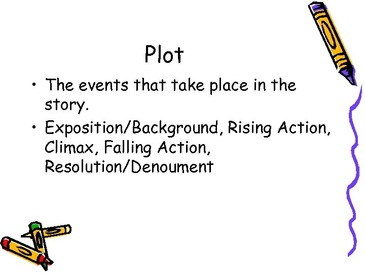 Plot • The events that take place in the story. • Exposition/Background, Rising Action,