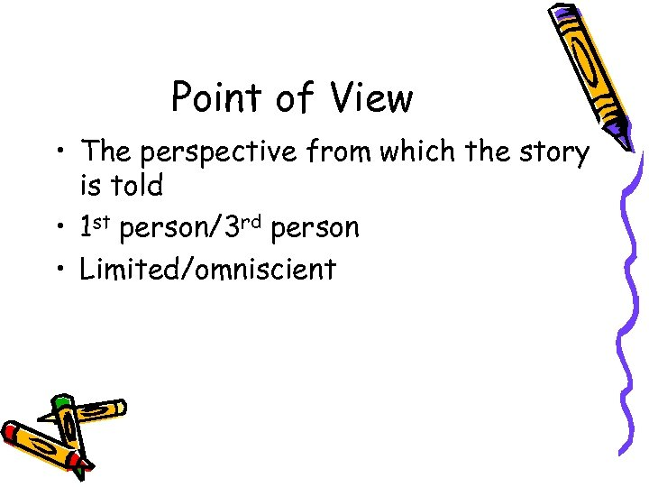 Point of View • The perspective from which the story is told • 1