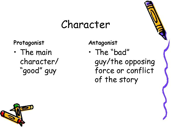 """Character Protagonist Antagonist • The main character/ """"good"""" guy • The """"bad"""" guy/the opposing"""
