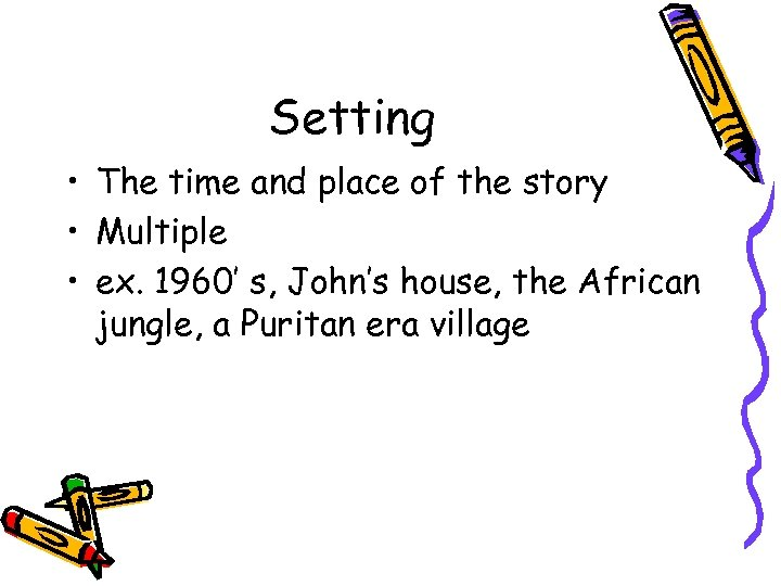 Setting • The time and place of the story • Multiple • ex. 1960'