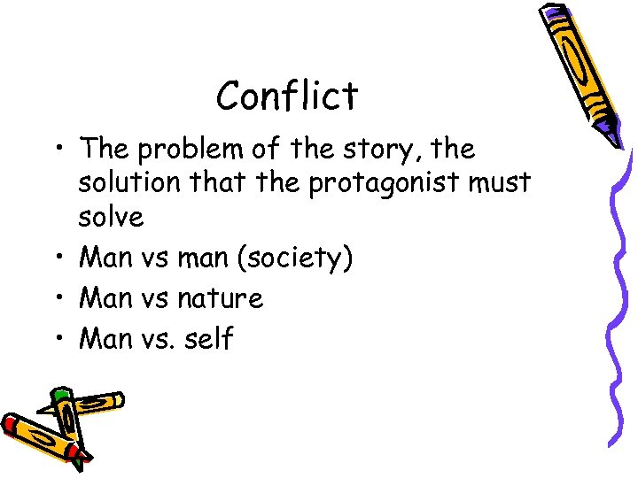 Conflict • The problem of the story, the solution that the protagonist must solve