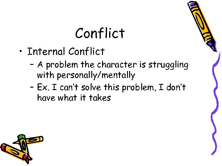 Conflict • Internal Conflict – A problem the character is struggling with personally/mentally –