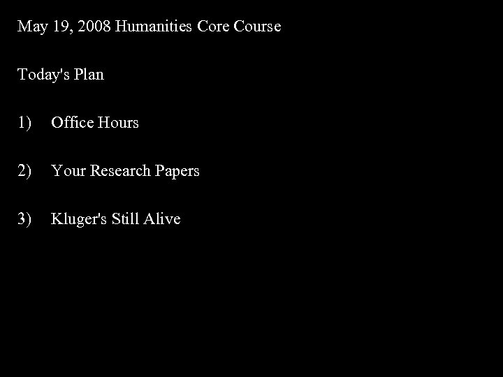 May 19, 2008 Humanities Core Course Today's Plan 1) Office Hours 2) Your Research