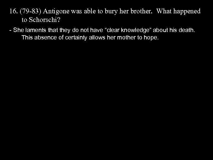 16. (79 -83) Antigone was able to bury her brother. What happened to Schorschi?