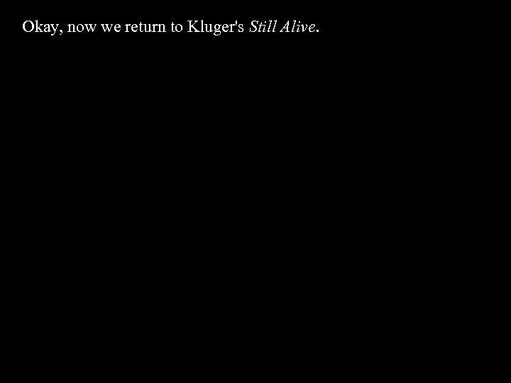 Okay, now we return to Kluger's Still Alive.