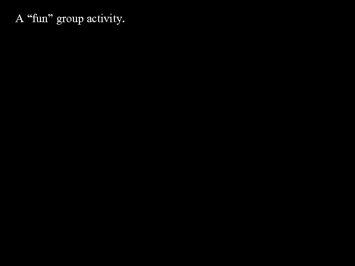 """A """"fun"""" group activity."""