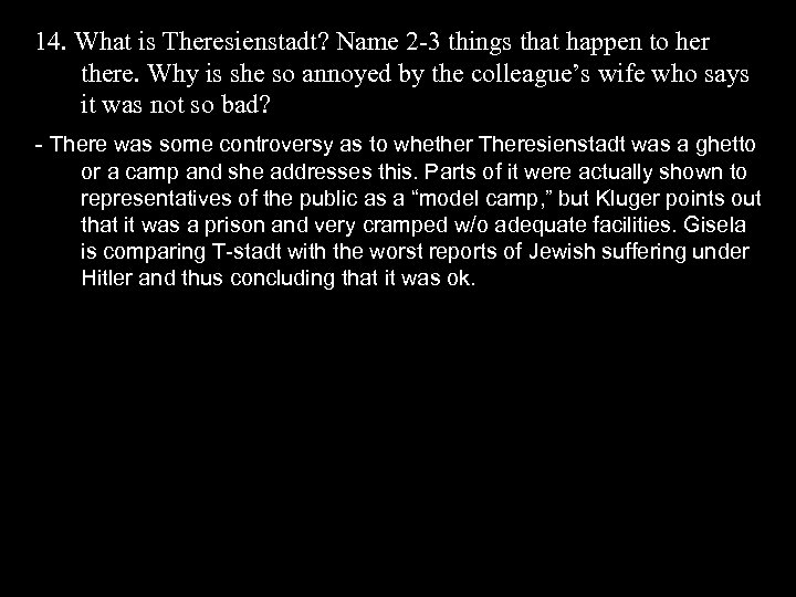 14. What is Theresienstadt? Name 2 -3 things that happen to her there. Why