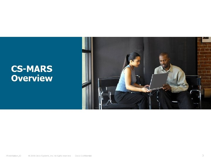 CS-MARS Overview Presentation_ID © 2006 Cisco Systems, Inc. All rights reserved. Cisco Confidential 3
