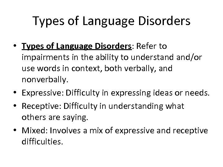 Types of Language Disorders • Types of Language Disorders: Refer to impairments in the