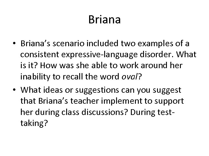 Briana • Briana's scenario included two examples of a consistent expressive-language disorder. What is