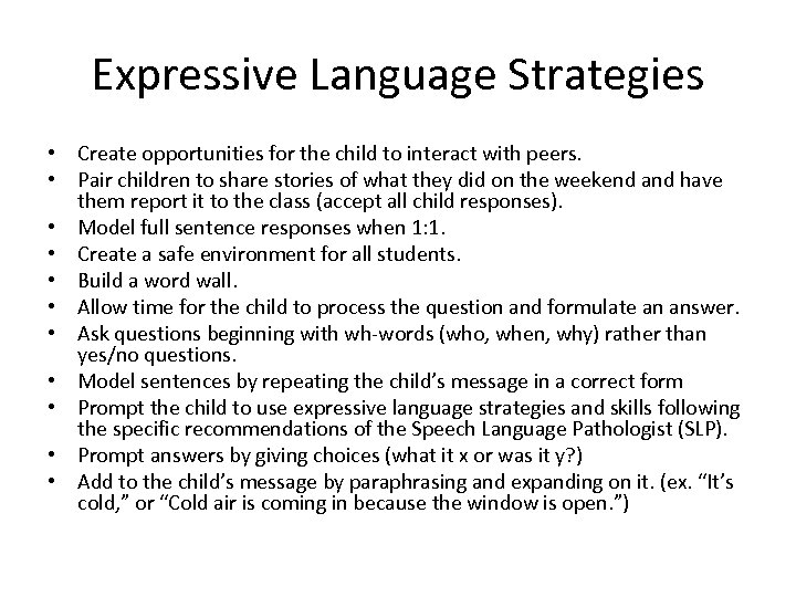Expressive Language Strategies • Create opportunities for the child to interact with peers. •