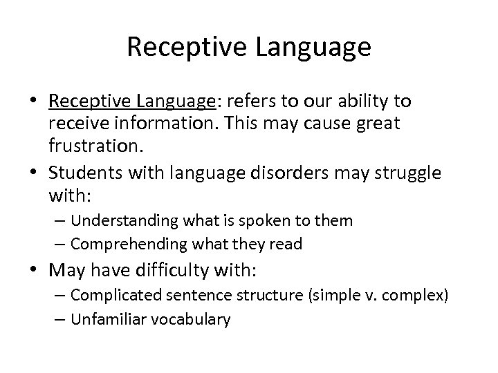 Receptive Language • Receptive Language: refers to our ability to receive information. This may