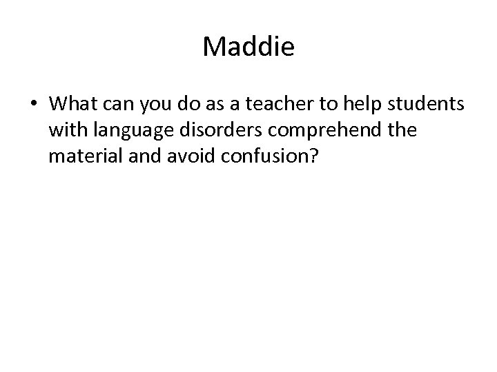 Maddie • What can you do as a teacher to help students with language