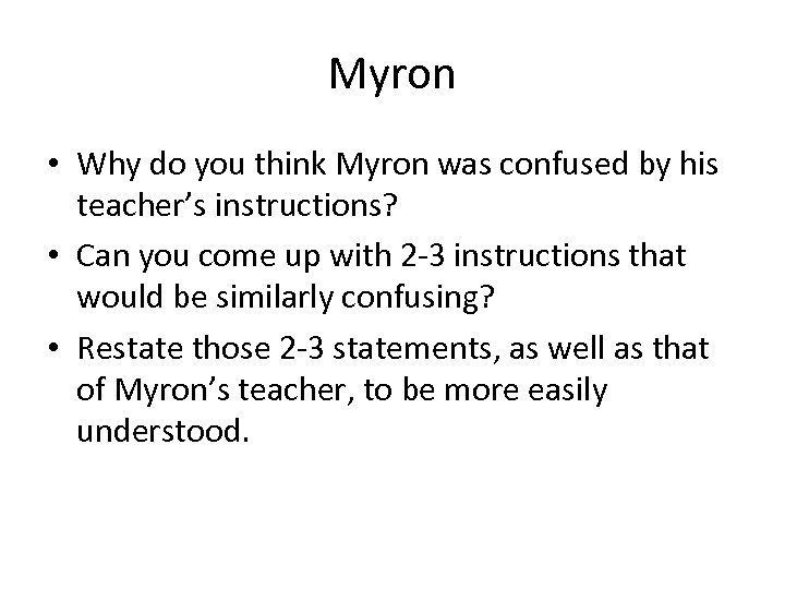 Myron • Why do you think Myron was confused by his teacher's instructions? •