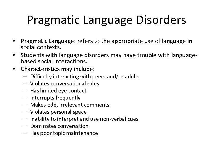 Pragmatic Language Disorders • Pragmatic Language: refers to the appropriate use of language in