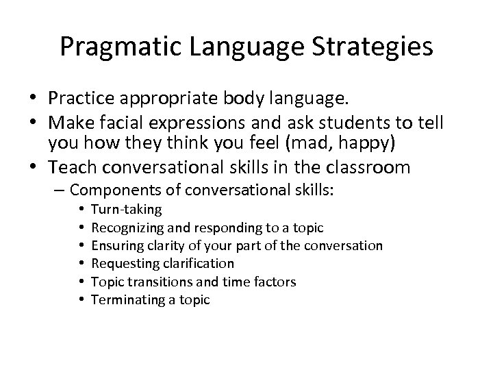 Pragmatic Language Strategies • Practice appropriate body language. • Make facial expressions and ask