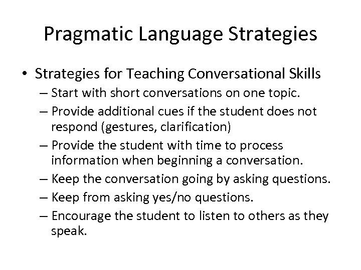 Pragmatic Language Strategies • Strategies for Teaching Conversational Skills – Start with short conversations