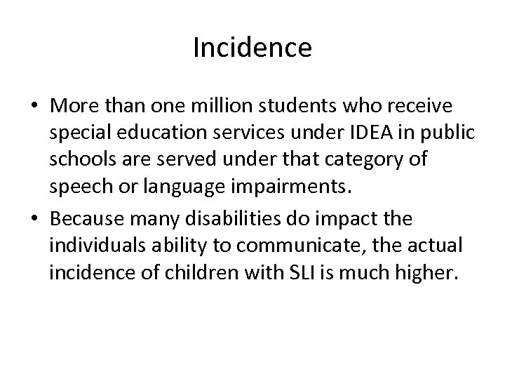 Incidence • More than one million students who receive special education services under IDEA
