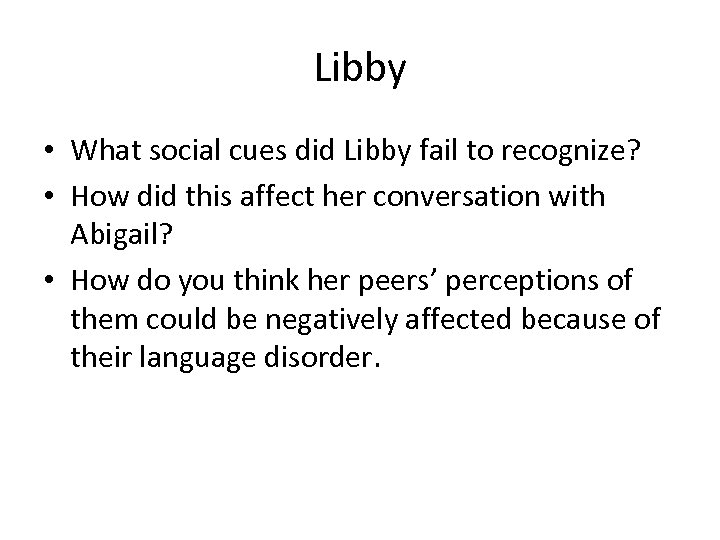 Libby • What social cues did Libby fail to recognize? • How did this