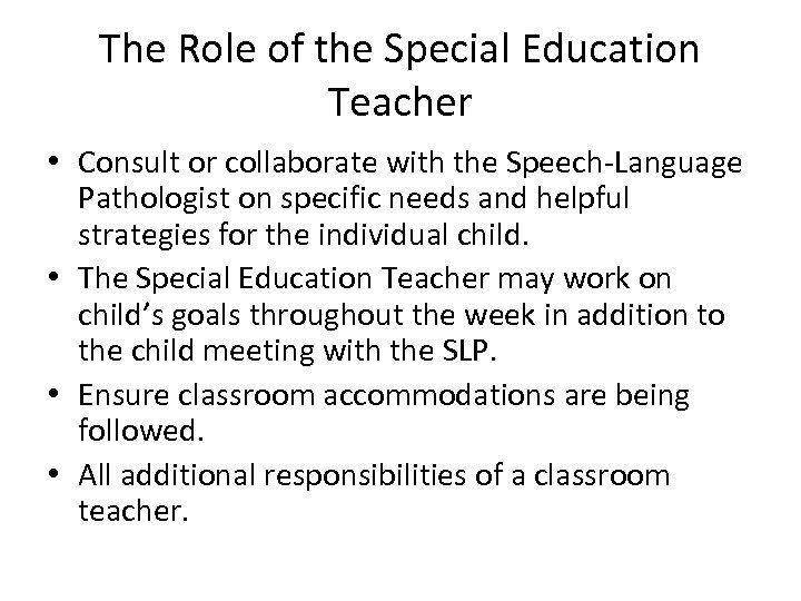 The Role of the Special Education Teacher • Consult or collaborate with the Speech-Language