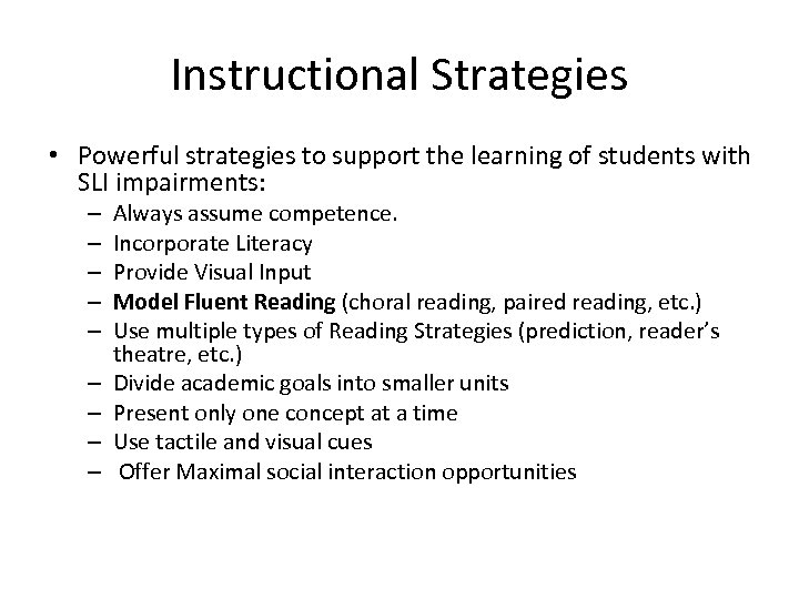 Instructional Strategies • Powerful strategies to support the learning of students with SLI impairments:
