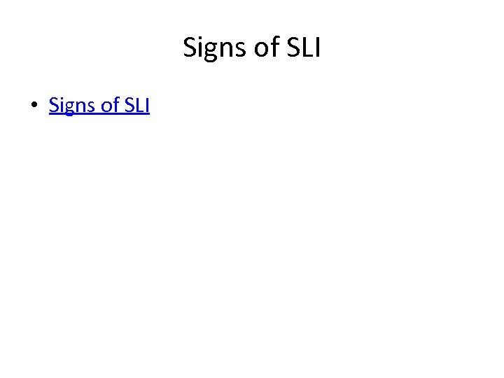 Signs of SLI • Signs of SLI