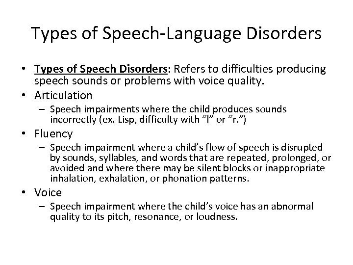 Types of Speech-Language Disorders • Types of Speech Disorders: Refers to difficulties producing speech